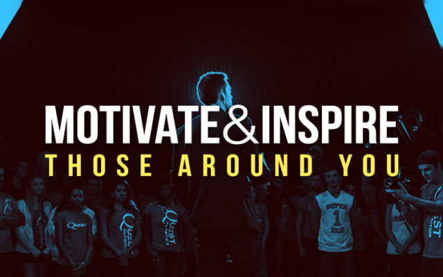 Motivate and Inspire Those Around You